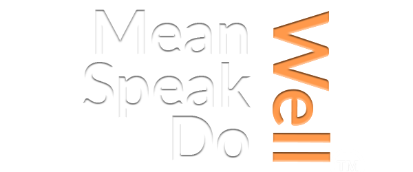 Mean Well - Speak Well - Do Well